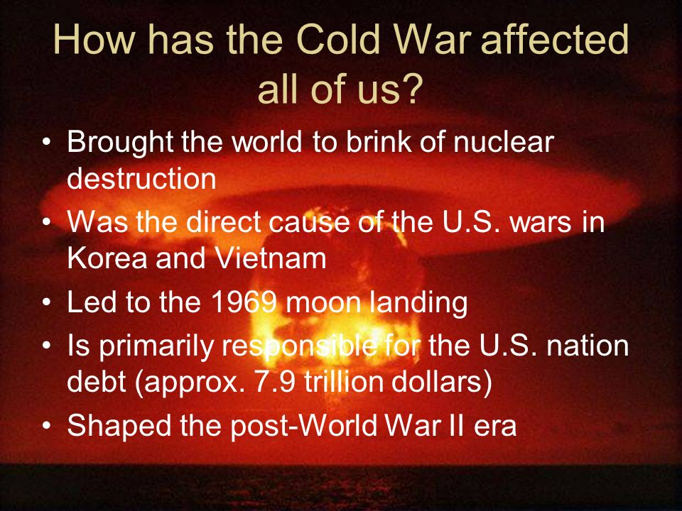How has the Cold War affected all of us