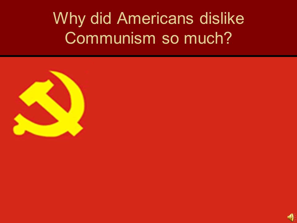 Why did Americans dislike Communism so much