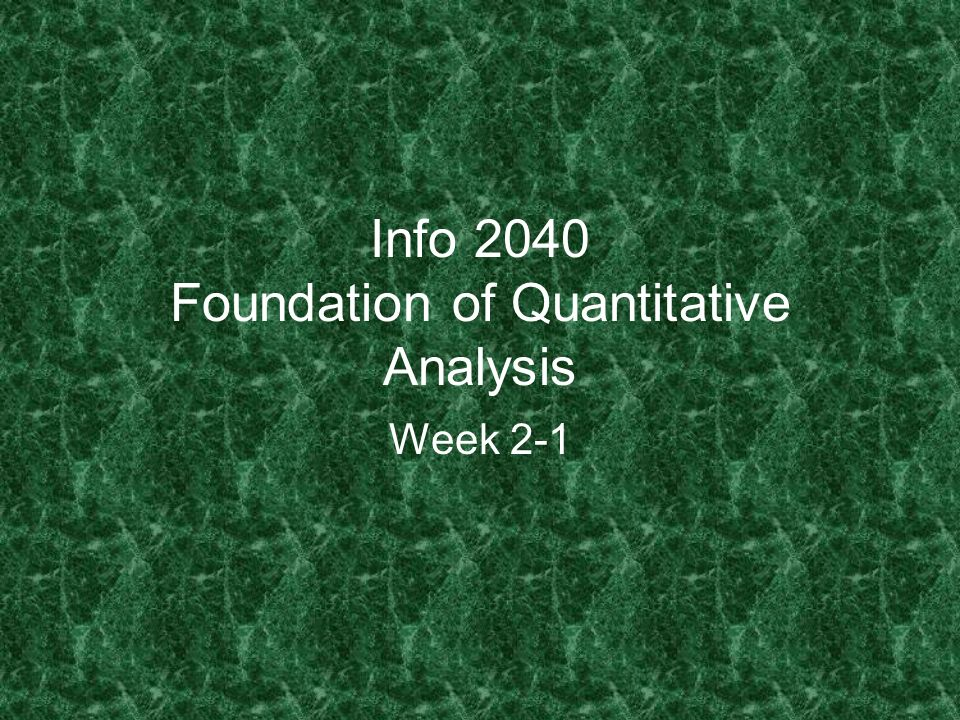 Info 2040 Foundation of Quantitative Analysis