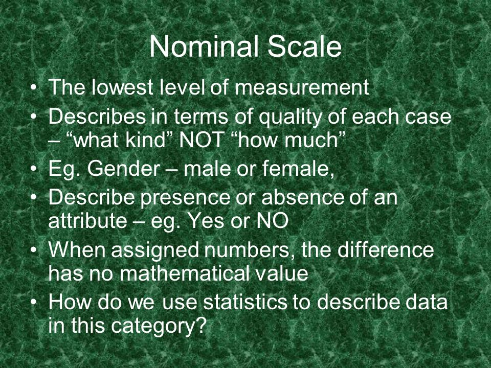 Nominal Scale The lowest level of measurement