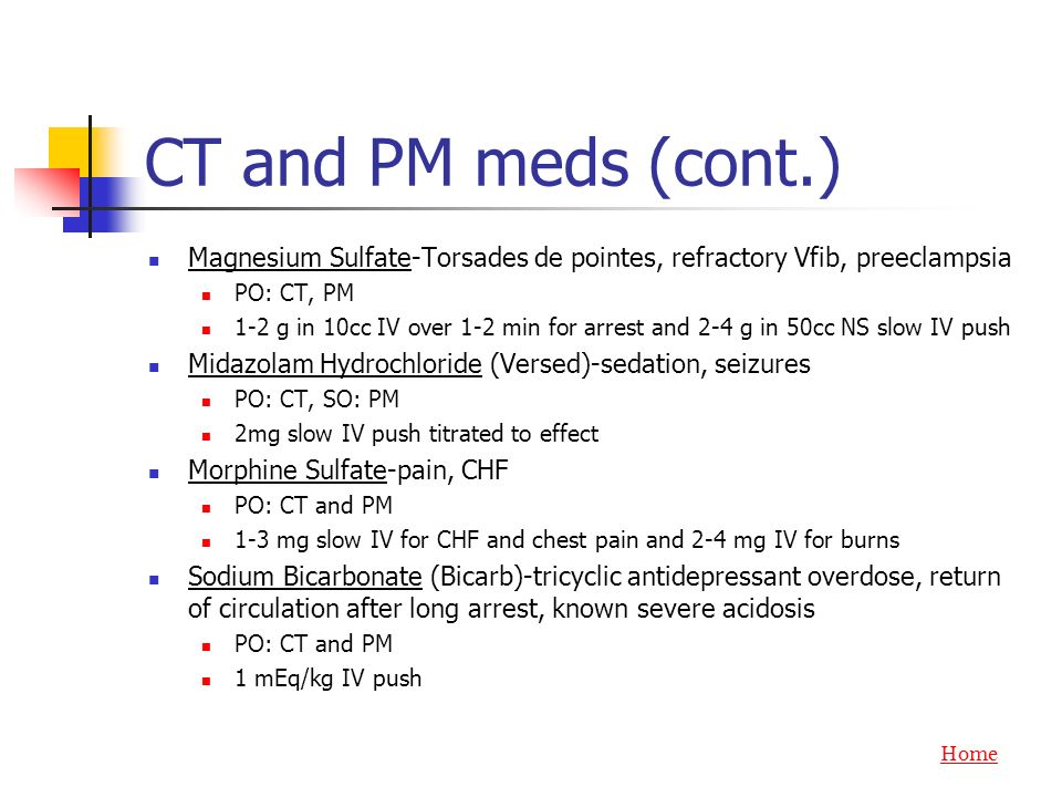 CT and PM meds (cont.) Magnesium Sulfate-Torsades de pointes, refractory Vfib, preeclampsia. PO: CT, PM.