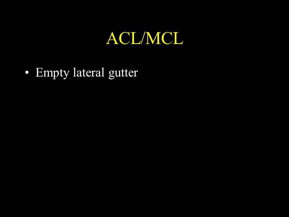 ACL/MCL Empty lateral gutter