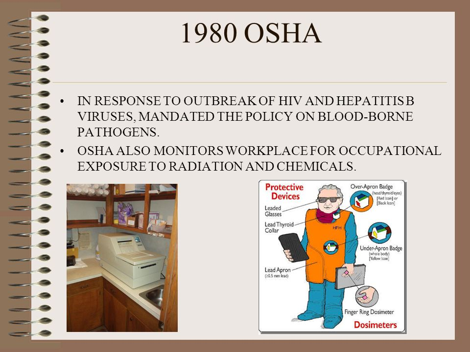 1980 OSHA IN RESPONSE TO OUTBREAK OF HIV AND HEPATITIS B VIRUSES, MANDATED THE POLICY ON BLOOD-BORNE PATHOGENS.