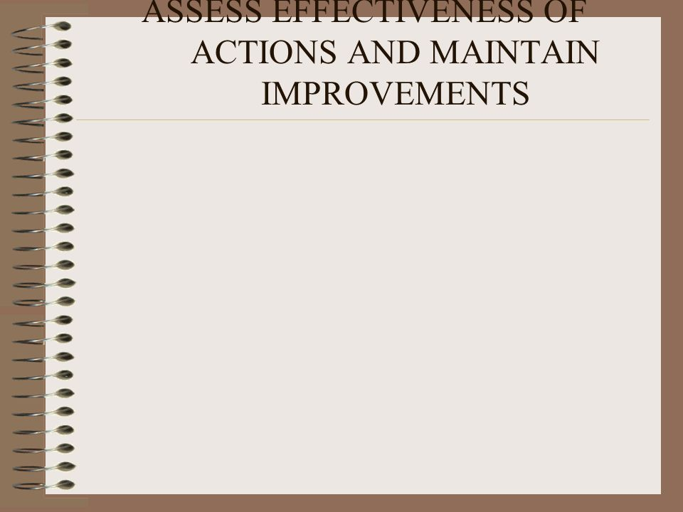 ASSESS EFFECTIVENESS OF ACTIONS AND MAINTAIN IMPROVEMENTS