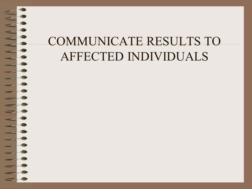 COMMUNICATE RESULTS TO AFFECTED INDIVIDUALS
