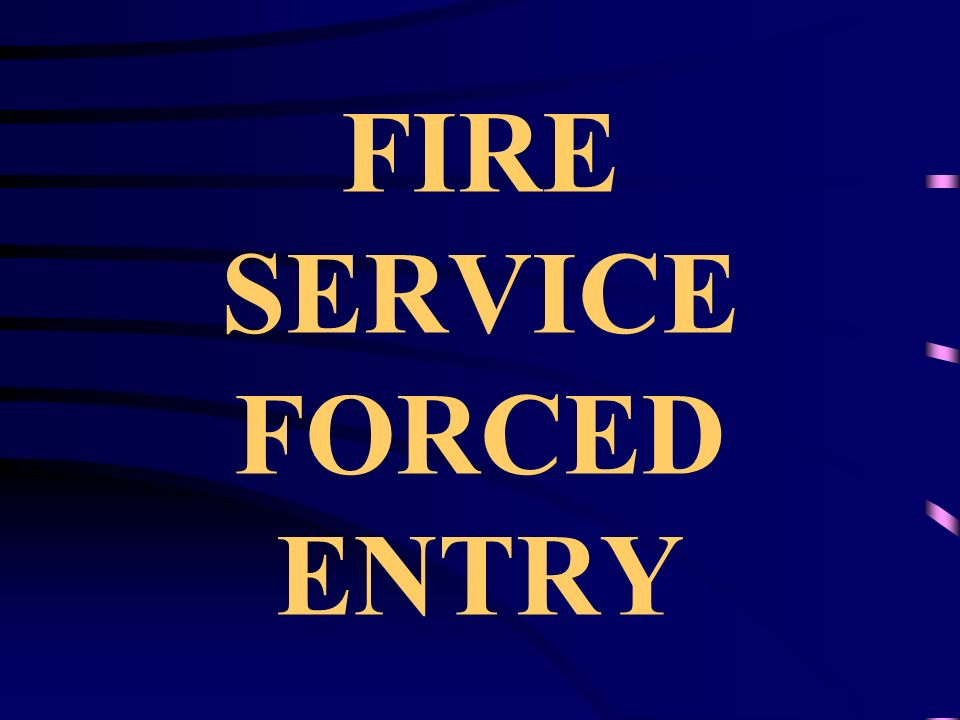 FIRE SERVICE FORCED ENTRY