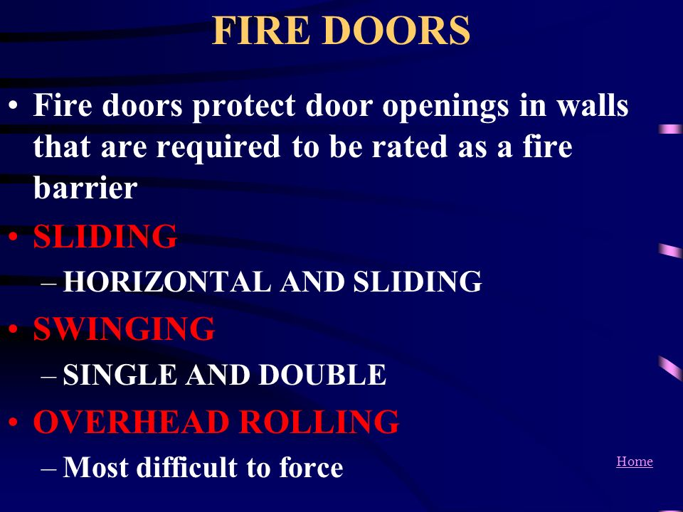 FIRE DOORS Fire doors protect door openings in walls that are required to be rated as a fire barrier.