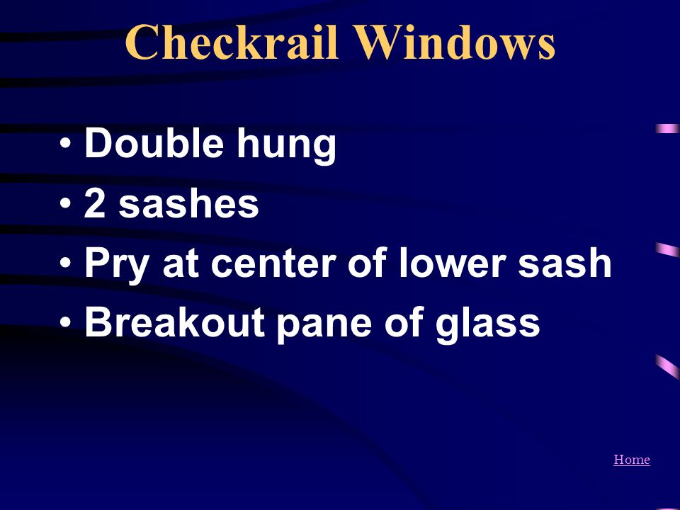 Checkrail Windows Double hung 2 sashes Pry at center of lower sash