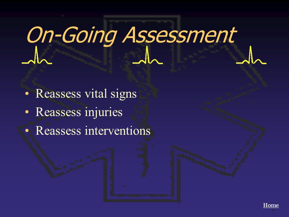 On-Going Assessment Reassess vital signs Reassess injuries