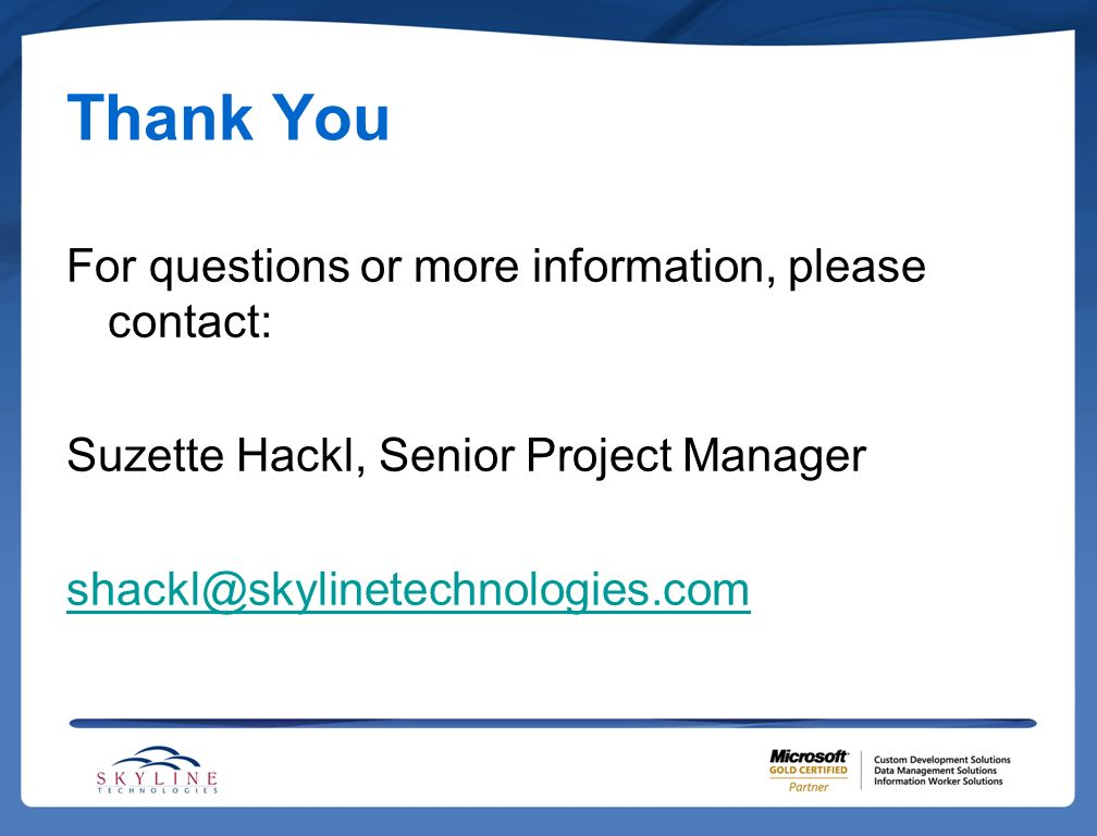 Thank You For questions or more information, please contact: