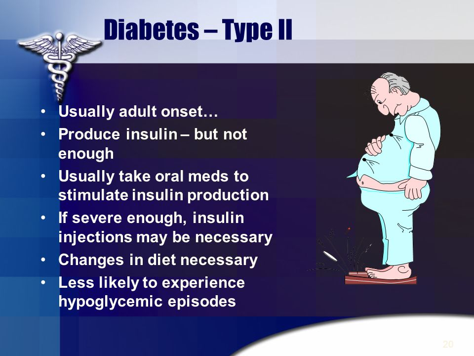 Diabetes – Type II Usually adult onset…