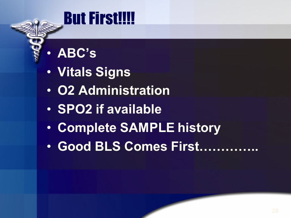 But First!!!! ABC's Vitals Signs O2 Administration SPO2 if available