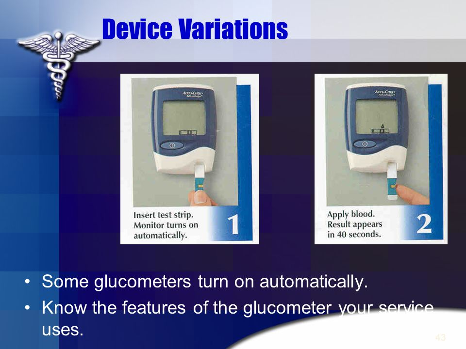 Device Variations Some glucometers turn on automatically.