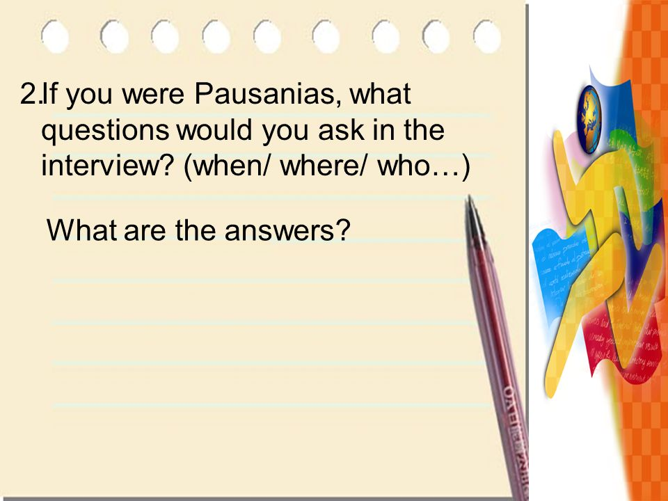 2. If you were Pausanias, what questions would you ask in the interview.