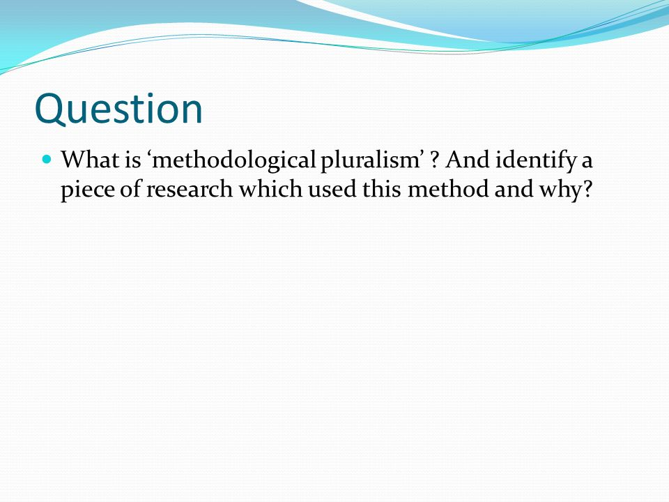 Question What is 'methodological pluralism' .