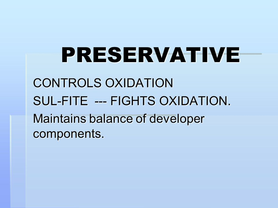 PRESERVATIVE CONTROLS OXIDATION SUL-FITE --- FIGHTS OXIDATION.