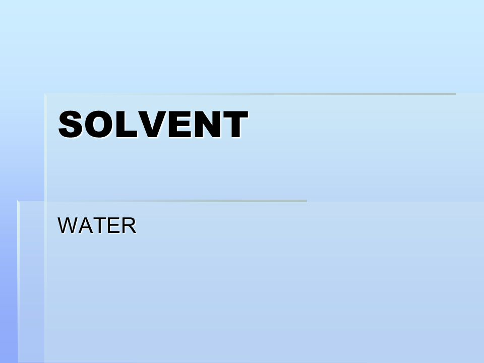 SOLVENT WATER