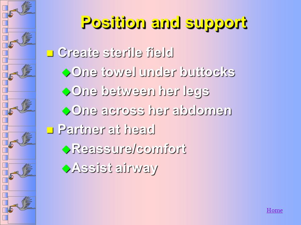 Position and support Create sterile field One towel under buttocks