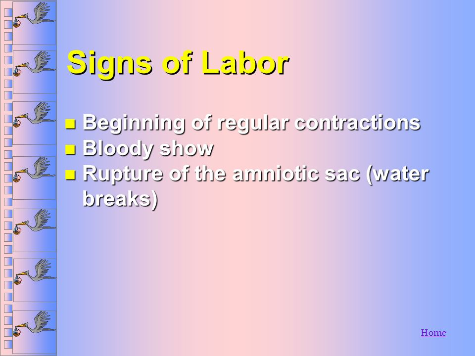 Signs of Labor Beginning of regular contractions Bloody show
