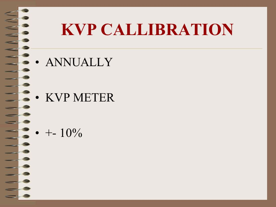 KVP CALLIBRATION ANNUALLY KVP METER +- 10%