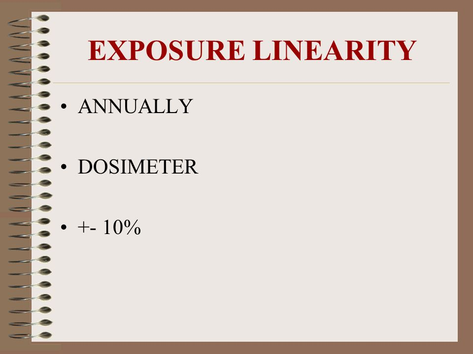 EXPOSURE LINEARITY ANNUALLY DOSIMETER +- 10%