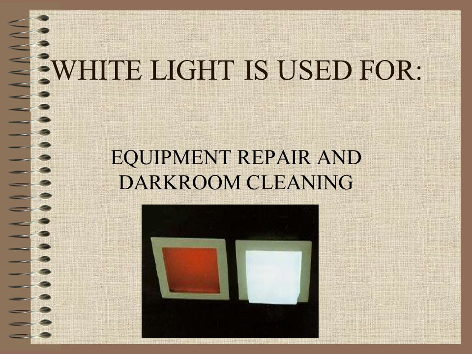 WHITE LIGHT IS USED FOR: