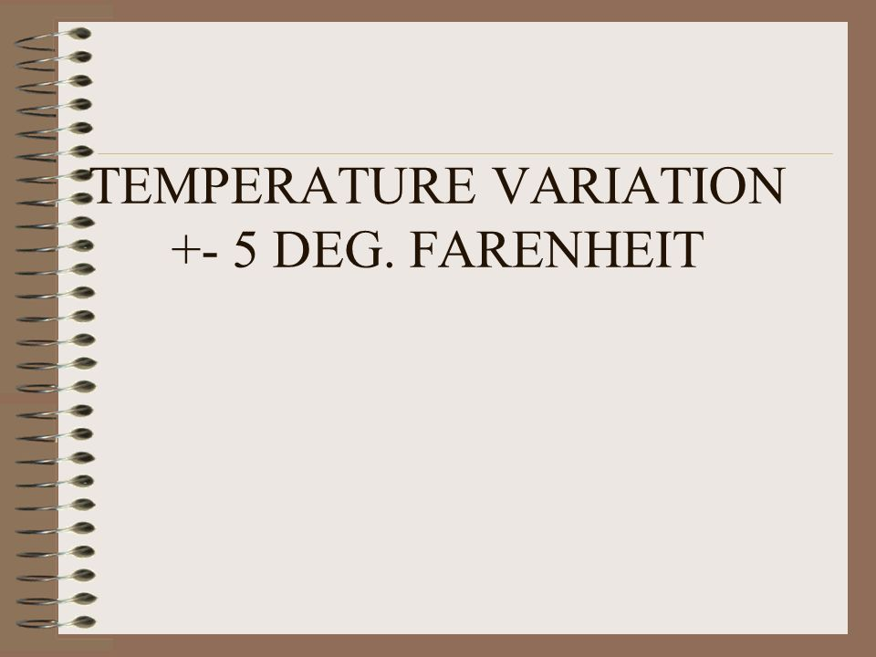 TEMPERATURE VARIATION +- 5 DEG. FARENHEIT