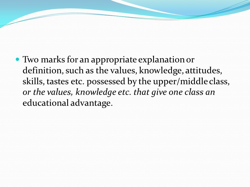 Two marks for an appropriate explanation or definition, such as the values, knowledge, attitudes, skills, tastes etc.