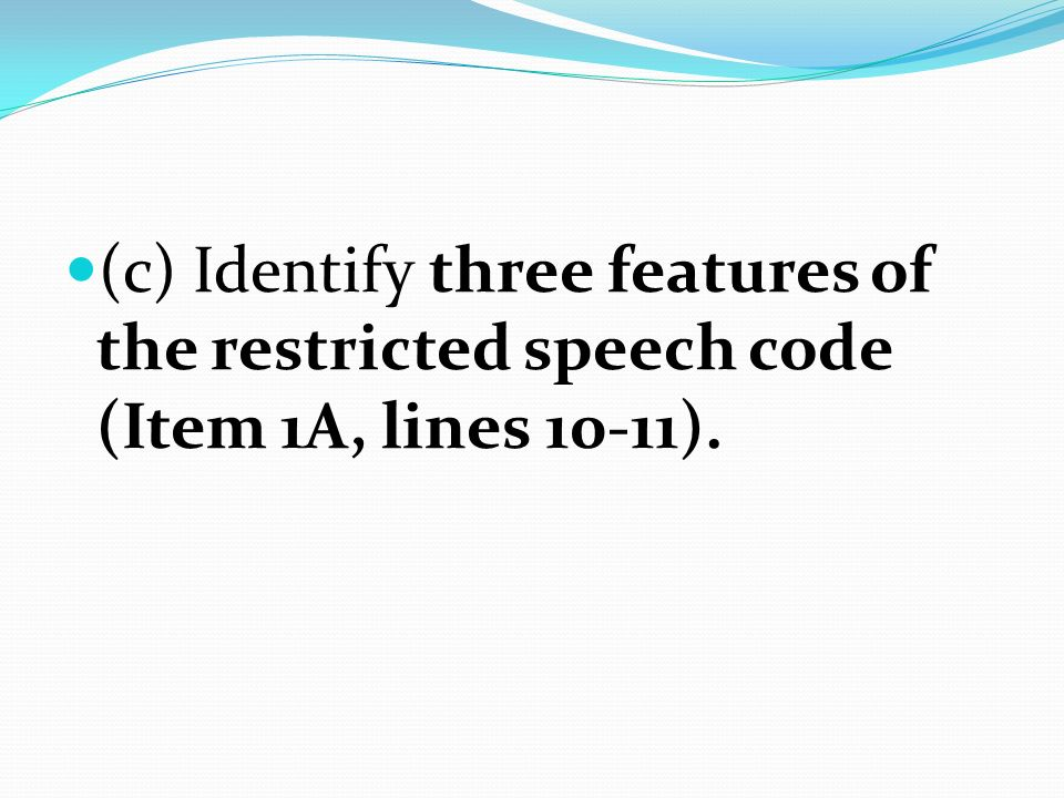 (c) Identify three features of the restricted speech code (Item 1A, lines 10-11).
