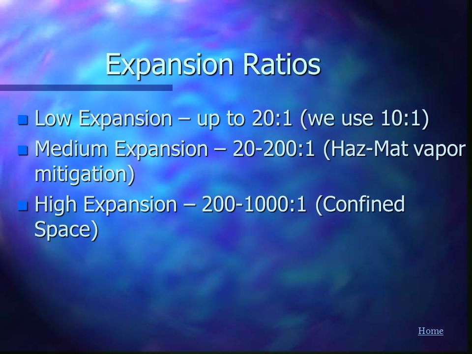 Expansion Ratios Low Expansion – up to 20:1 (we use 10:1)