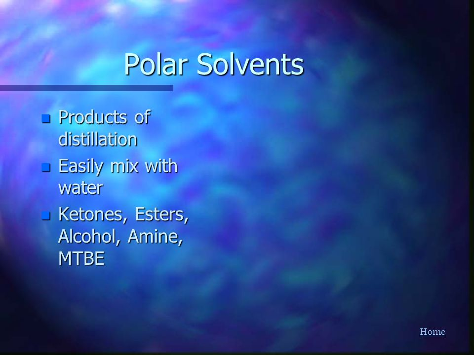 Polar Solvents Products of distillation Easily mix with water