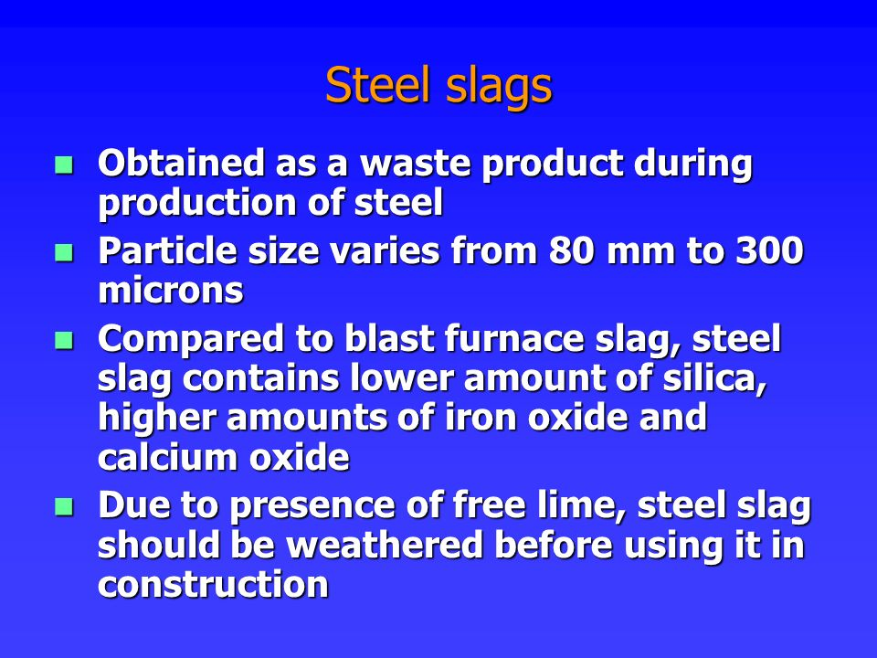 Steel slags Obtained as a waste product during production of steel