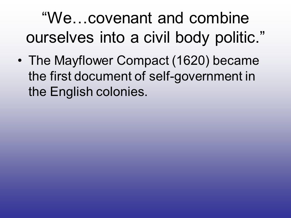 We…covenant and combine ourselves into a civil body politic.