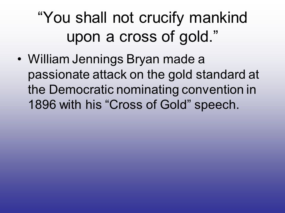 You shall not crucify mankind upon a cross of gold.