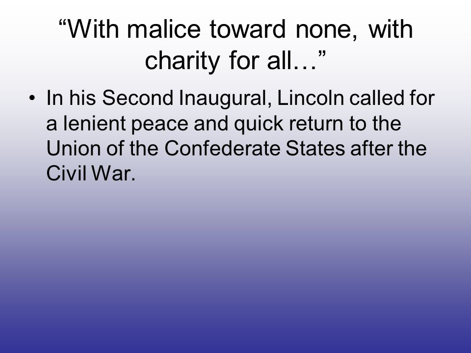 With malice toward none, with charity for all…