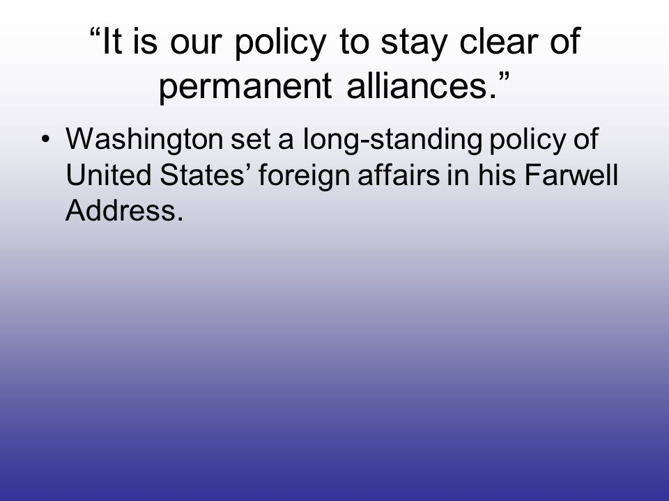 It is our policy to stay clear of permanent alliances.