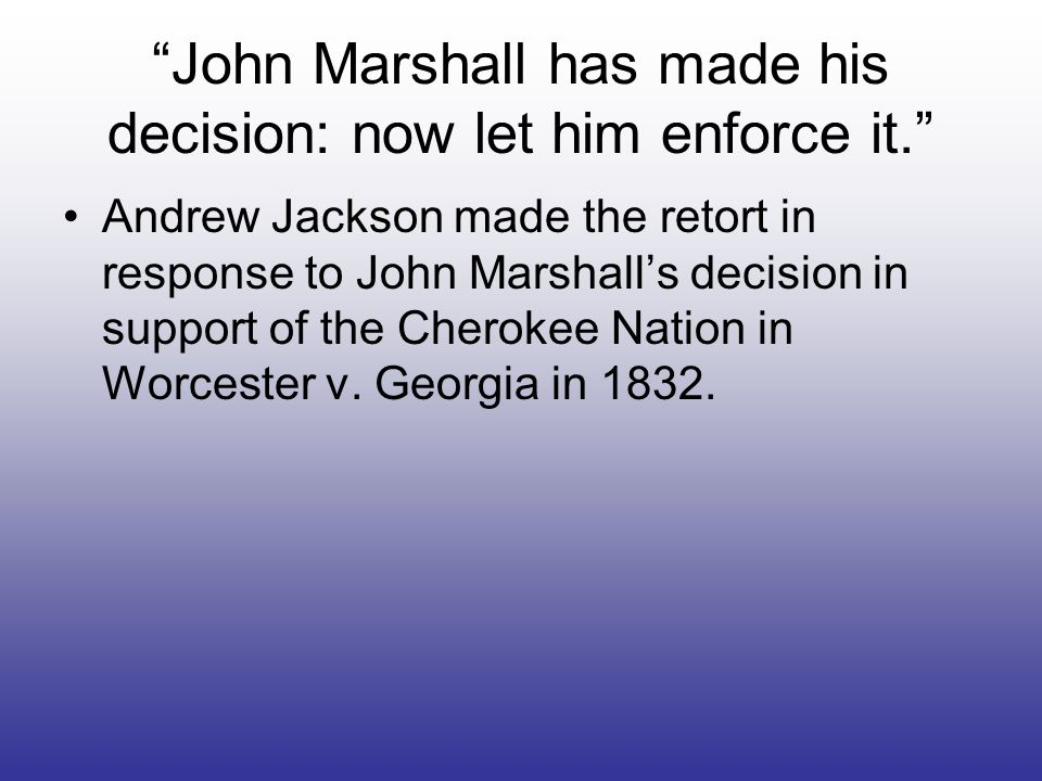 John Marshall has made his decision: now let him enforce it.