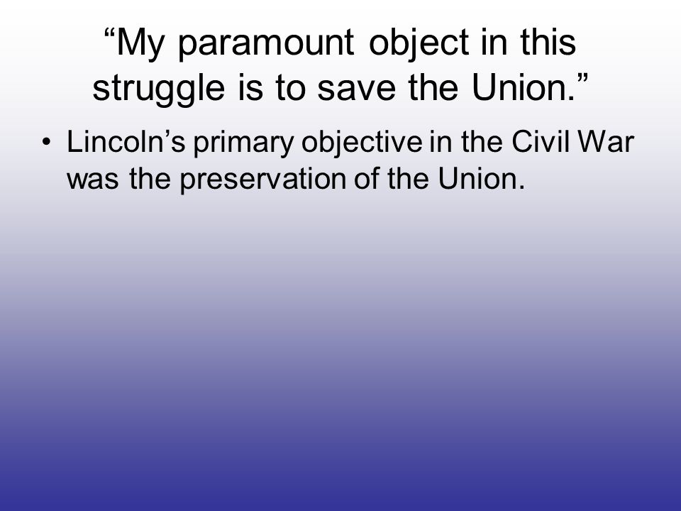 My paramount object in this struggle is to save the Union.
