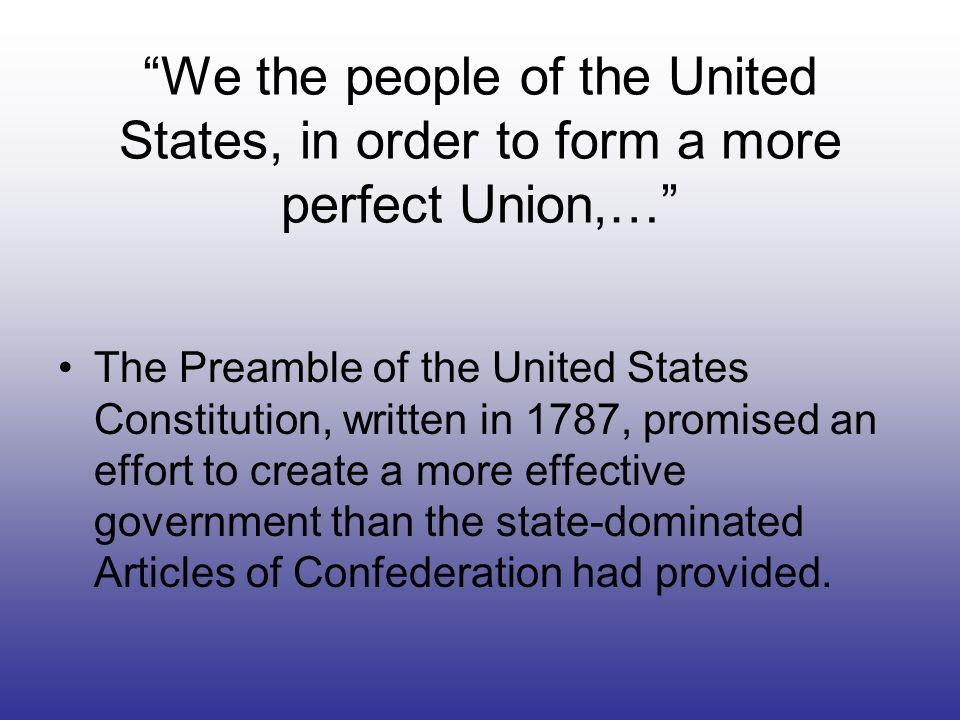 We the people of the United States, in order to form a more perfect Union,…