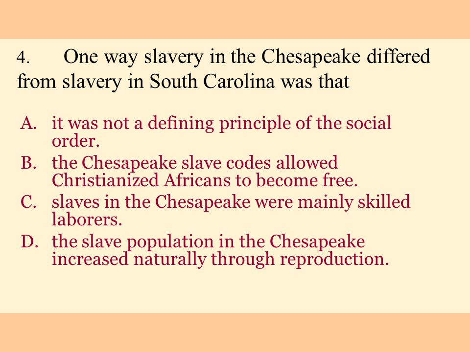 4. One way slavery in the Chesapeake differed from slavery in South Carolina was that
