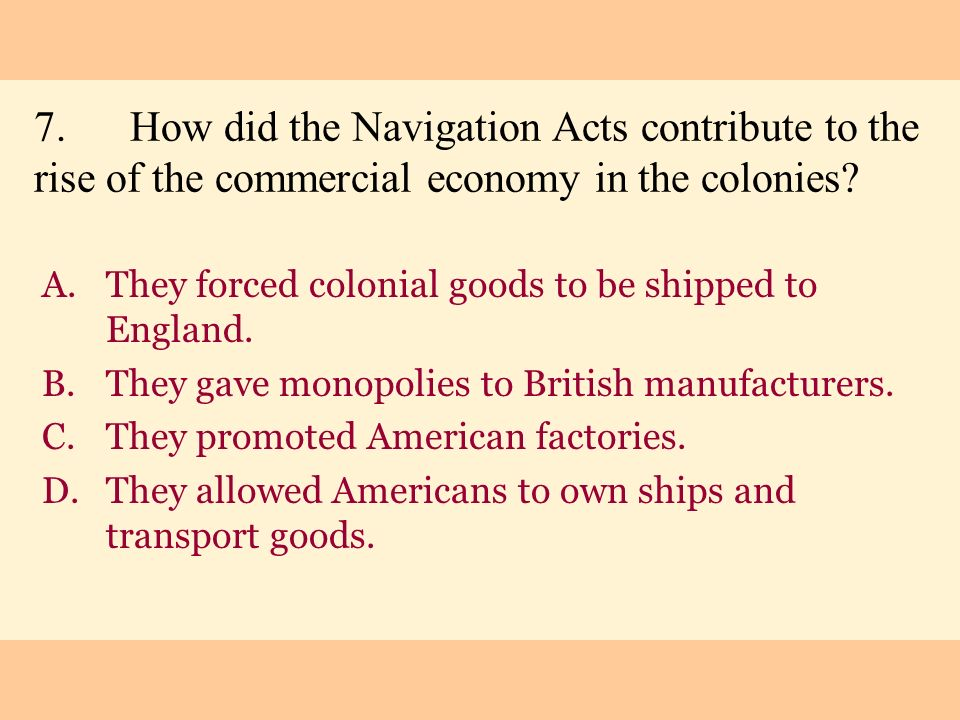 7. How did the Navigation Acts contribute to the rise of the commercial economy in the colonies