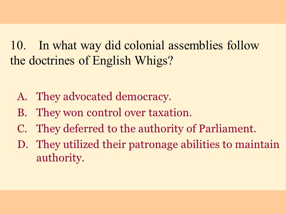 10. In what way did colonial assemblies follow the doctrines of English Whigs