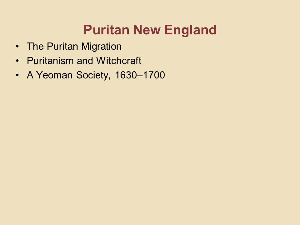 Puritan New England The Puritan Migration Puritanism and Witchcraft