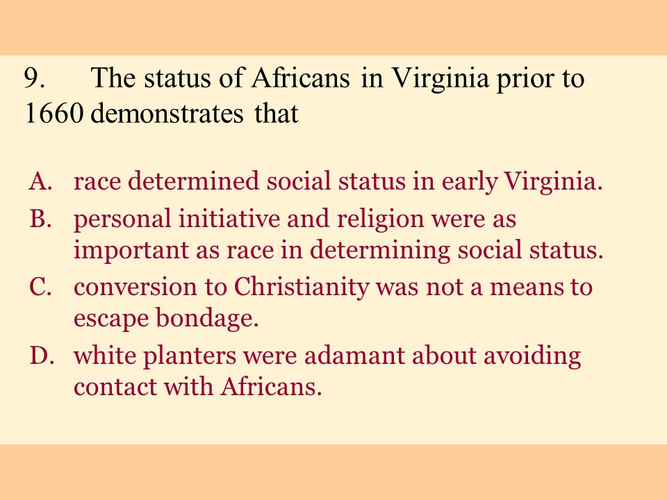 9. The status of Africans in Virginia prior to 1660 demonstrates that