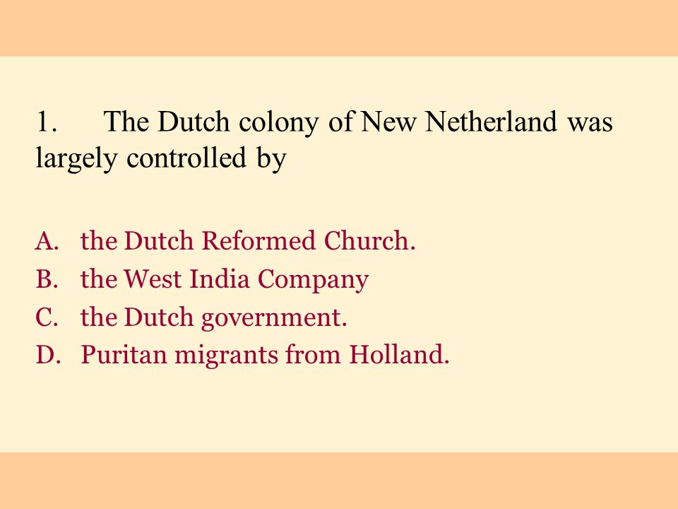 1. The Dutch colony of New Netherland was largely controlled by