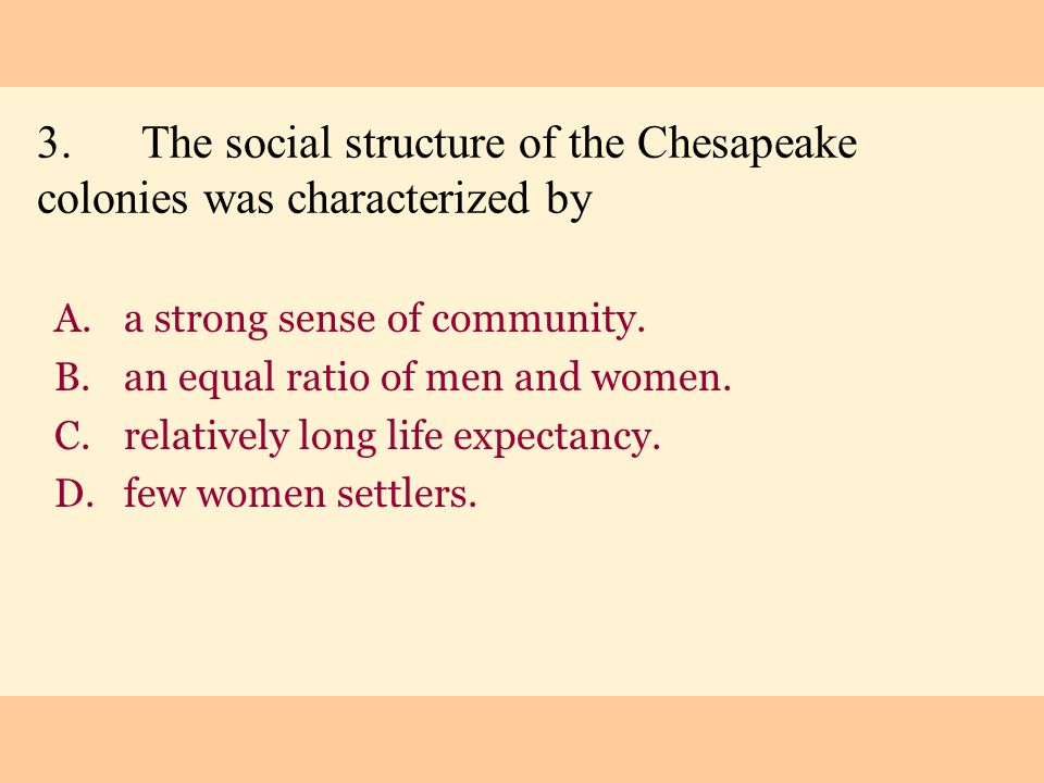 3. The social structure of the Chesapeake colonies was characterized by