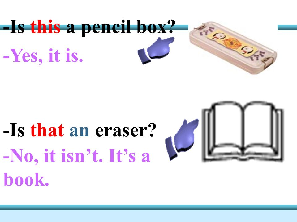 -Is this a pencil box -Yes, it is. -Is that an eraser -No, it isn't. It's a book.