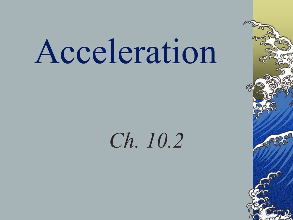 Acceleration Ch. 10.2