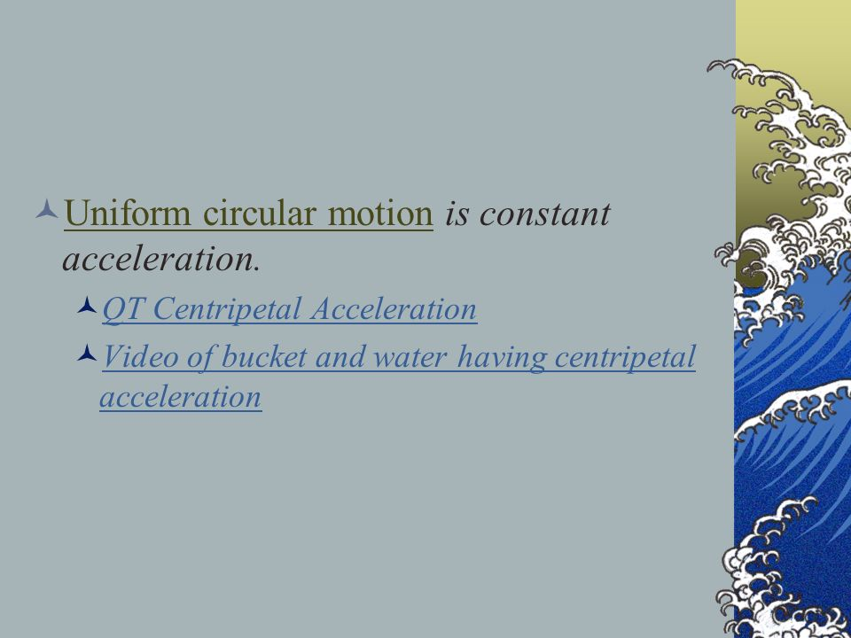 Uniform circular motion is constant acceleration.