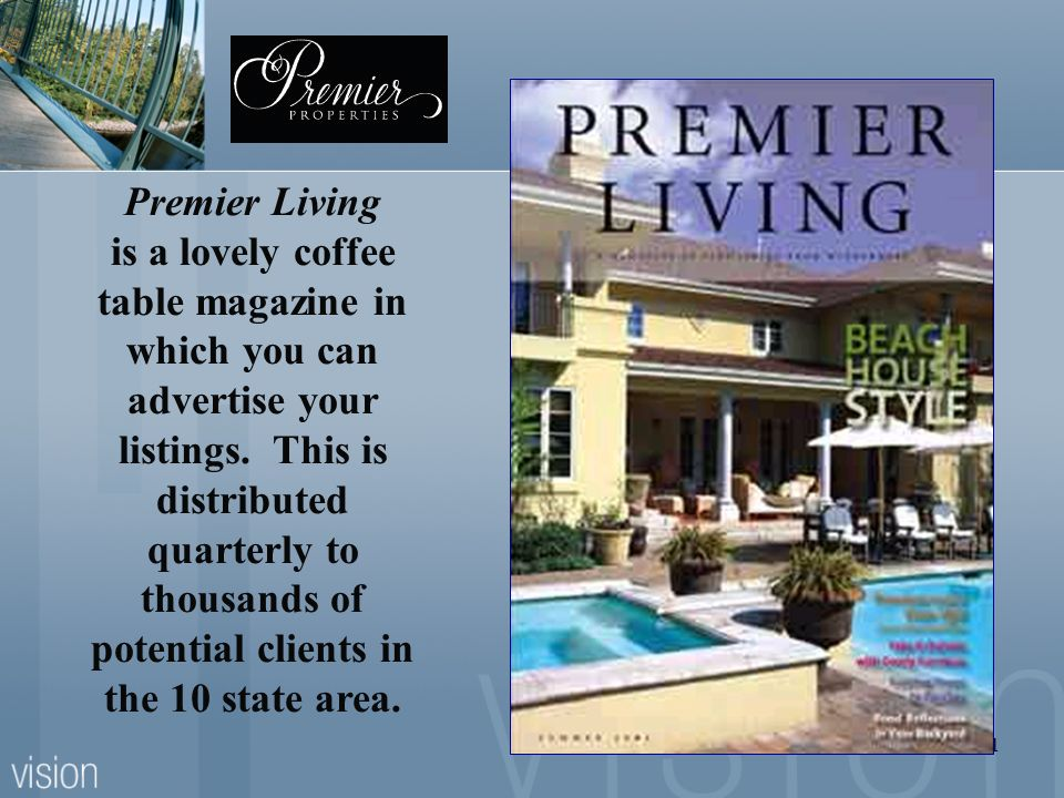 Premier Living is a lovely coffee table magazine in which you can advertise your listings.